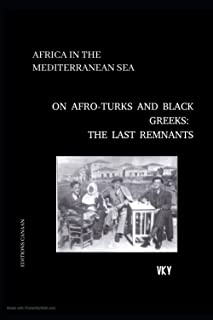 African In The Mediterranean Sea On Afro-Turks and Black Greeks: The Last Remnants