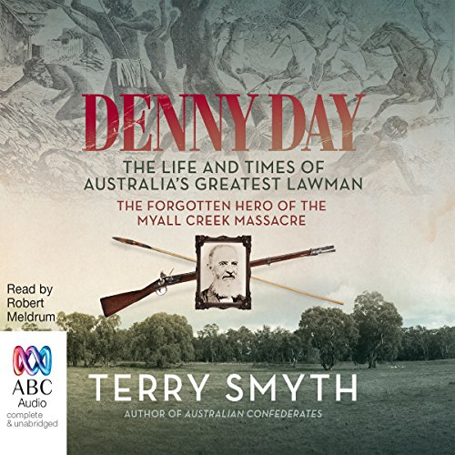 Denny Day     The Life and Times of Australia's Greatest Lawman - the Forgotten Hero of the Myall Creek Massacre              By:                                                                                                                                 Terry Smyth                               Narrated by:                                                                                                                                 Robert Meldrum                      Length: 9 hrs     3 ratings     Overall 4.3