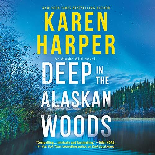 Deep in the Alaskan Woods: An Alaska Wild Novel, Book 1