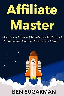 Affiliate Master: Dominate Affiliate Marketing Info Product Selling and Amazon Associates Affiliate (Business Bundle)