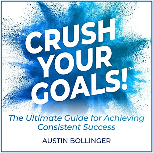 Crush Your Goals! Audiobook By Austin Bollinger cover art