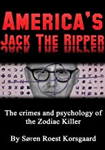 America's Jack The Ripper: The Crimes and Psychology of the Zodiac Killer