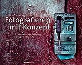 Fotografieren mit Konzept: Thematisches Arbeiten in der Fotografie