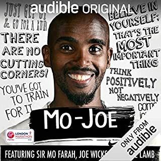 Mo-Joe: An 18-Week Marathon Training Diary                   Written by:                                                                                                                                 Mo Farah,                                                                                        Joe Wicks,                                                                                        George Lamb                               Narrated by:                                                                                                                                 Mo Farah,                                                                                        Joe Wicks,                                                                                        George Lamb                      Length: 8 hrs     Not rated yet     Overall 0.0
