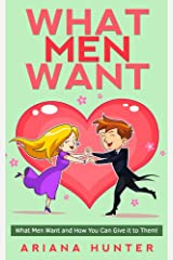 What Men Want: What Men Want and How You Can Give it to Them! (What Men Want, What Men Secretly Want) Kindle Edition