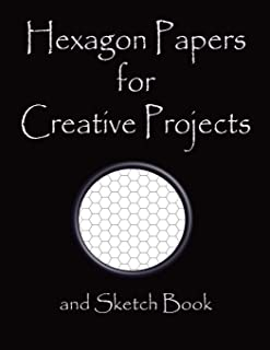 Hexagon Papers for Creative Projects and Sketch Book: A Book for All Your Sewing/Patchwork or Art Projects, Gamers and Mor...