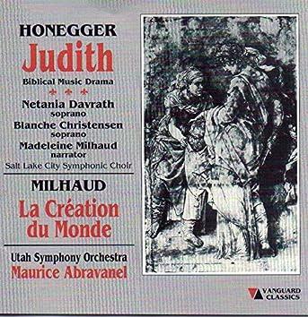 Authur Honegger: Judith & Darius Milhaud: La Creation Du Monde