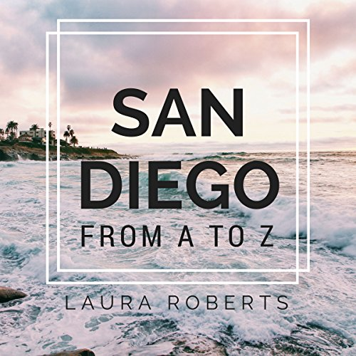 San Diego from A to Z: An Alphabetical Guide Audiobook By Laura Roberts cover art