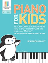 Piano For Kids: Teach complete beginners how to play instantly with the Musicolor Method - for preschoolers, grade schoolers and beyond! (Musicolor Method Piano Songbook)