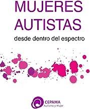 Mujeres Autistas. Desde dentro del espectro: El autismo femenino visto por las mujeres autistas (Spanish Edition)