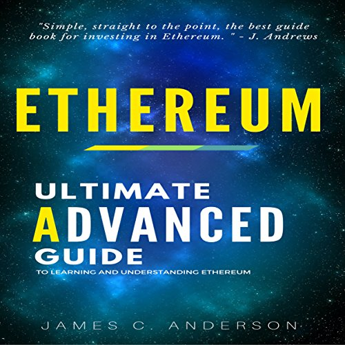 Ethereum: The Ultimate Advanced Guide to Learning and Understanding Ethereum audiobook cover art