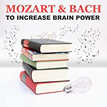 Mozart & Bach to Increase Brain Power: Best Classical Music for Learning, Studying, Concentration