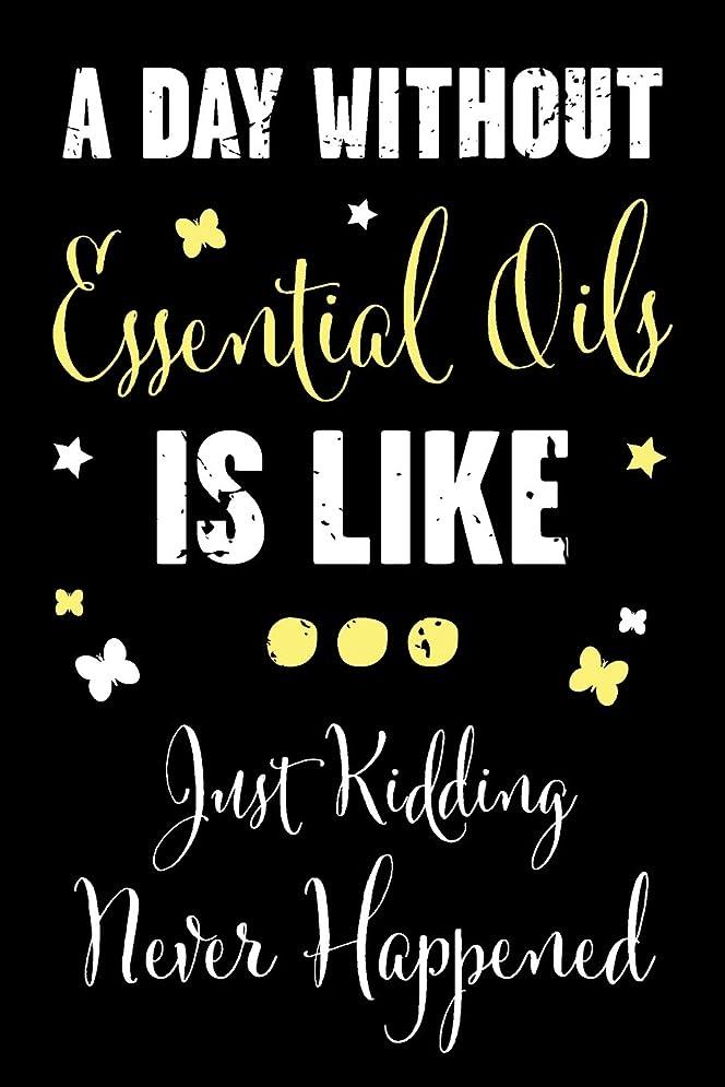 もつれペインティングまばたきA Day Without Essential Oils Is Like... Just Kidding Never Happened: A Recipe Book For Essential Oil Enthusiasts And Healers With Funny Saying (A Day Without Essential Oils - Recipe Series)