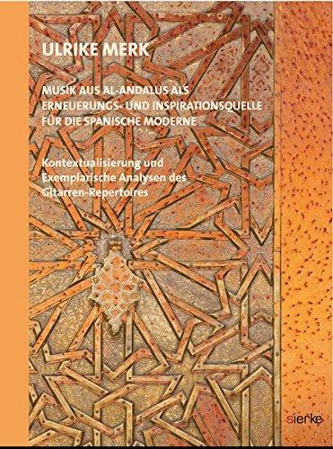 Musik aus Al-Andalus als Erneuerungs- und Inspirationsquelle für die Spanische Moderne: Kontextualisierungen und Exemplarische Analysen des Gitarren-Repertoires
