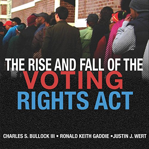The Rise and Fall of the Voting Rights Act Audiobook By Charles S. Bullock III, Ronald Keith Gaddie, Justin J. Wert cover art