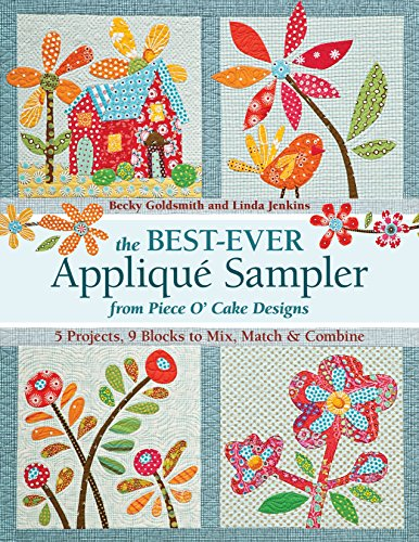 The Best-Ever Applique Sampler from Piece O'Cake Designs [With Pattern(s)]: 5 Projects, 9 Blocks to...