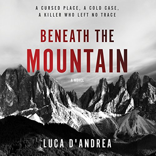 Beneath the Mountain     A Novel              By:                                                                                                                                 Luca D'Andrea                               Narrated by:                                                                                                                                 Charles Constant                      Length: 13 hrs and 21 mins     7 ratings     Overall 3.9