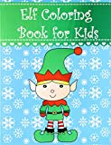 Elf Coloring Book for Kids: Big, simple and easy Christmas elf coloring book for kids, boys, girls and toddlers. Large pictures with adorable and cute ... Coloring Books for Kids) (Volume 4)