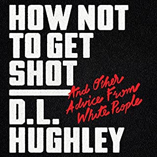 How Not to Get Shot     And Other Advice from White People              By:                                                                                                                                 D. L. Hughley,                                                                                        Doug Moe                               Narrated by:                                                                                                                                 D. L. Hughley                      Length: 3 hrs and 42 mins     1,484 ratings     Overall 4.7