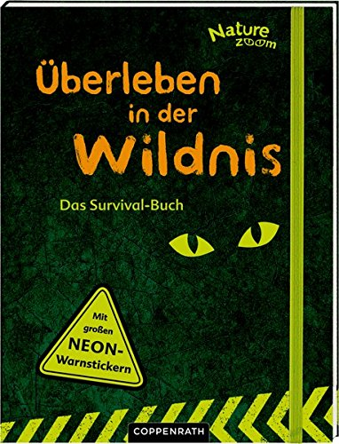 Nature Zoom: Überleben in der Wildnis: Das Survivalbuch
