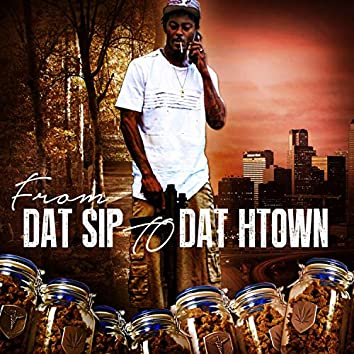 From Dat Sip to Dat H-Town