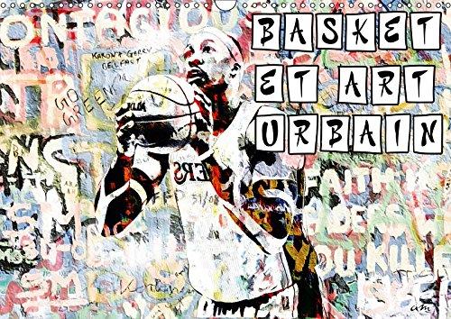 Basket et art urbain (Calendrier mural 2019 DIN A3 horizontal): Série de 12 tableaux d'art urbain sur le thème du basket (Calendrier mensuel, 14 Pages ) (Calvendo Art)