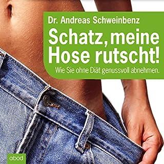Schatz, meine Hose rutscht! Wie Sie ohne Diät genussvoll abnehmen Titelbild