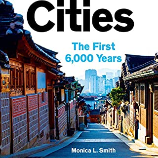 Cities     The First 6,000 Years              Written by:                                                                                                                                 Monica L. Smith                               Narrated by:                                                                                                                                 Monica L. Smith                      Length: 7 hrs and 39 mins     Not rated yet     Overall 0.0