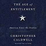 The Age of Entitlement: America Since the Sixties - Christopher Caldwell