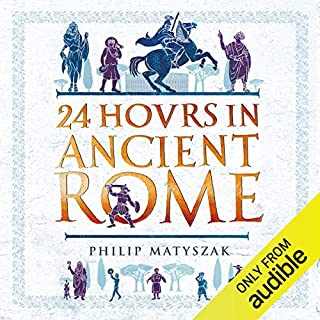 24 Hours in Ancient Rome                   By:                                                                                                                                 Philip Matyszak                               Narrated by:                                                                                                                                 John Telfer                      Length: 7 hrs and 2 mins     442 ratings     Overall 4.4