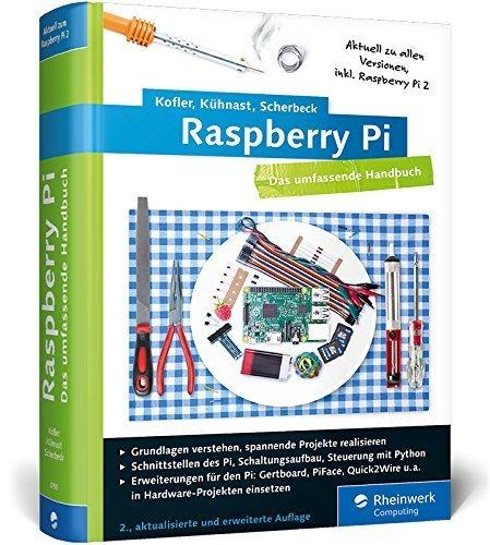 Raspberry Pi: Das umfassende Handbuch, komplett in Farbe - aktuell zu Raspberry Pi 2 - inkl. Schnittstellen, Schaltungsaufbau, Steuerung mit Python ... Gertboard, PiFace und Quick2Wire by Michael Kofler (2015-09-01)