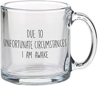 SB Design Studio SIPS Funny Coffee Cup/Clear Glass Mug, 13-Ounce, Due to Unfortunate Circumstances I Am Awake