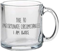 SB Design Studio SIPS Funny Coffee Cup/Clear Glass Mug, 13-Ounce, Due to Unfortunate Circumstances I Am Awake