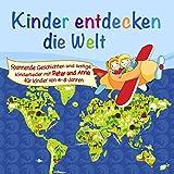Kinder entdecken die Welt (Ein Hörspiel für Kinder von 4-8 Jahre mit tollen Kinderliedern)
