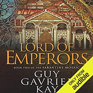 Lord of Emperors      Book Two of the Sarantine Mosaic              Written by:                                                                                                                                 Guy Gavriel Kay                               Narrated by:                                                                                                                                 Berny Clark                      Length: 21 hrs and 53 mins     13 ratings     Overall 4.9