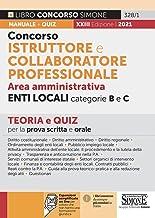 Concorso istruttore e collaboratore professionale. Area amministrativa. Enti locali. Categorie B e C. Teoria e Quiz per la...