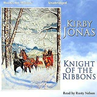 Knight of the Ribbons                   Autor:                                                                                                                                 Kirby Jonas                               Sprecher:                                                                                                                                 Rusty Nelson                      Spieldauer: 12 Std. und 58 Min.     Noch nicht bewertet     Gesamt 0,0