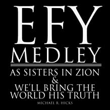Efy Medley: As Sisters in Zion / We'll Bring the World His Truth