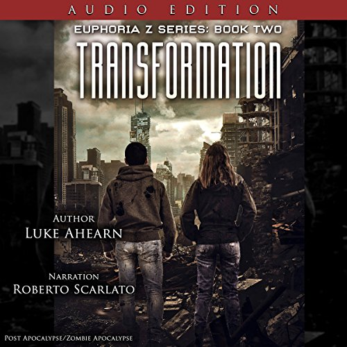 Transformation     Book Two of the Euphoria Z Series              By:                                                                                                                                 Luke Ahearn                               Narrated by:                                                                                                                                 Roberto Scarlato                      Length: 14 hrs and 34 mins     51 ratings     Overall 4.2