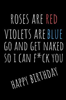 Roses Are Red Violets Are Blue: Rude Naughty Birthday Notebook For Her - Funny Blank Book for Girlfriend, Wife, Fiance Partner, Spouse (Unique Alternative to a Greeting Card)
