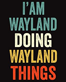 I'am Wayland Doing Wayland Things: Lined Notebook / Journal Gift, 120 Pages, 8 x 10 inches, Personalized Journal Gift for ...