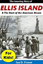 Ellis Island for Kids!: The Amazing History of Ellis Island & The Start of the American Dream