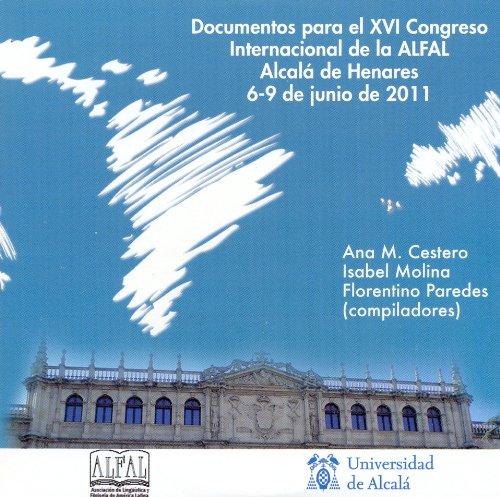 Documentos para el XVI Congreso Internacional de la ALFAL celebrado en Alcalá de Henares del 6 al 9 de junio 2011