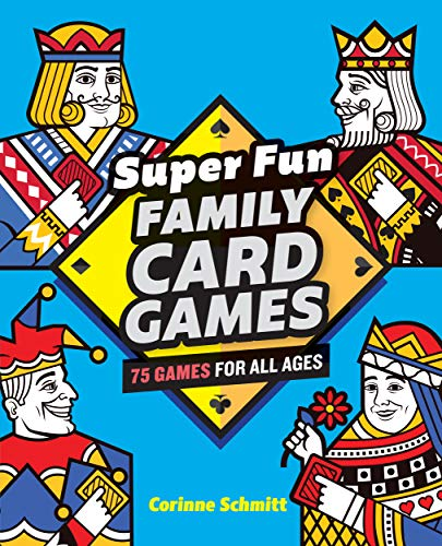 Compare Textbook Prices for Super Fun Family Card Games: 75 Games for All Ages  ISBN 9781646111824 by Schmitt, Corinne