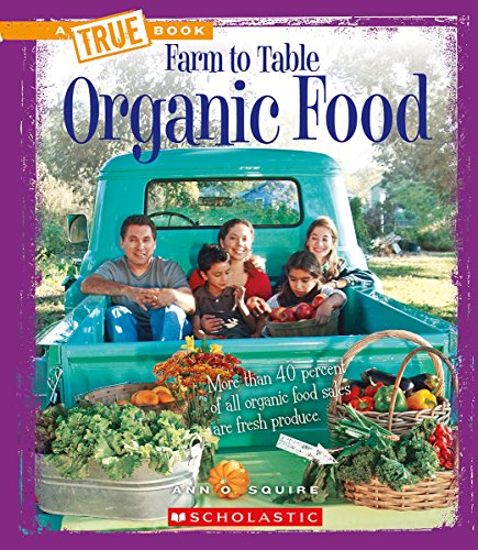 Organic Food (A True Book: Farm to Table)