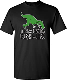 T-Rex Hates Push-Ups Adult Humor Graphic Novelty Sarcastic Funny T Shirt