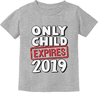 Tstars - Funny Only Child Expires 2019 - Elder Sibling Toddler Kids T-Shirt