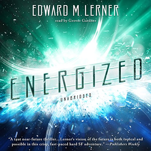 Energized                   By:                                                                                                                                 Edward M. Lerner                               Narrated by:                                                                                                                                 Grover Gardner                      Length: 10 hrs and 26 mins     12 ratings     Overall 3.9