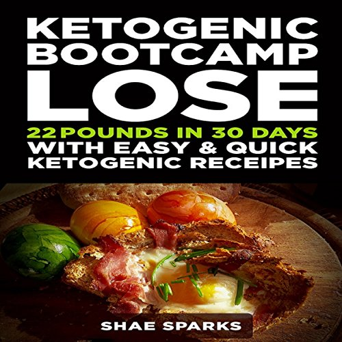 Ketogenic Bootcamp: Lose 22 Pounds in 30 Days with Easy & Quick Ketogenic Recipes cover art