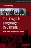 The English Language in Canada: Status, History and Comparative Analysis (Studies in English Language)